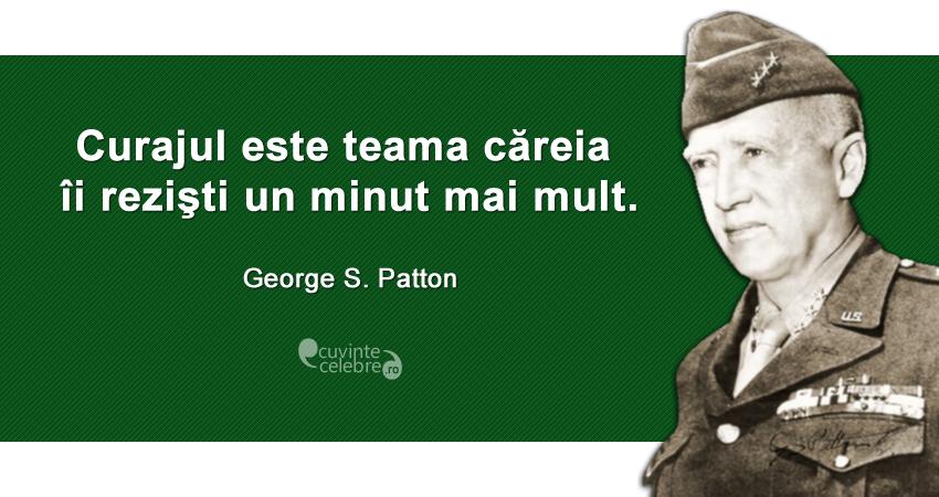 """""""Curajul este teama căreia îi rezişti un minut mai mult."""" George S. Patton"""