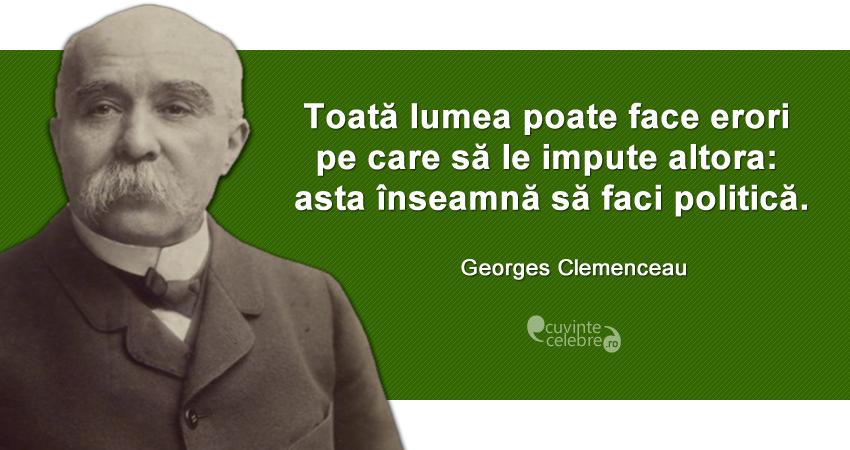 """""""Toată lumea poate face erori pe care să le impute altora: asta înseamnă să faci politică."""" Georges Clemenceau"""