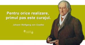 """""""Pentru orice realizare, primul pas este curajul."""" Johann Wolfgang von Goethe"""