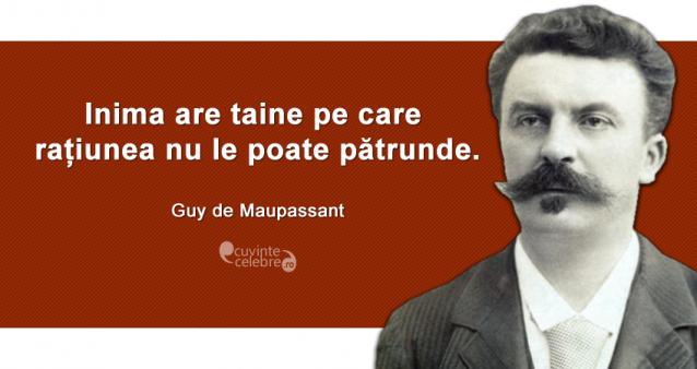 """""""Inima are taine pe care rațiunea nu le poate pătrunde."""" Guy de Maupassant"""