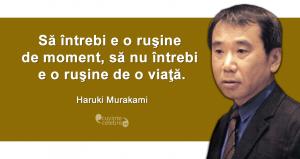 """""""Să întrebi e o ruşine de moment, să nu întrebi e o ruşine de o viaţă."""" Haruki Murakami"""