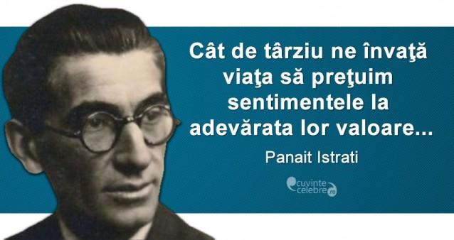 """""""Cât de târziu ne învaţă viaţa să preţuim sentimentele la adevărata lor valoare..."""" Panait Istrati"""