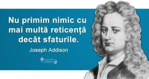 """""""Nu primim nimic cu mai multă reticență decât sfaturile."""" Joseph Addison"""