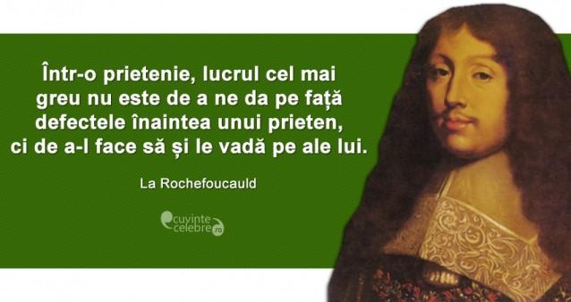 """""""Într-o prietenie, lucrul cel mai greu nu este de a ne da pe față defectele înaintea unui prieten, ci de a-l face să și le vadă pe ale lui."""" La Rochefoucauld"""