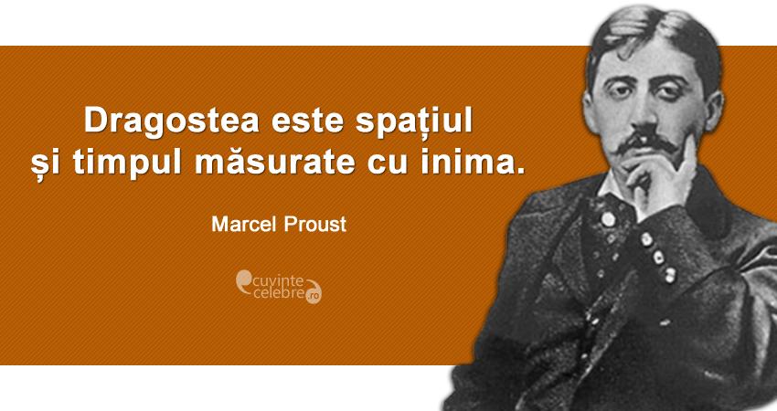"""""""Dragostea este spațiul și timpul măsurate cu inima."""" Marcel Proust"""