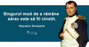 """""""Singurul mod de a rămâne sărac este să fii cinstit."""" Napoleon Bonaparte"""