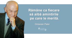 """""""Rămâne ca fiecare să aibă amintirile pe care le merită."""" Octavian Paler"""