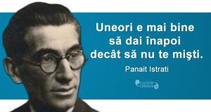 """""""Uneori e mai bine să dai înapoi decât să nu te mişti."""" Panait Istrati"""