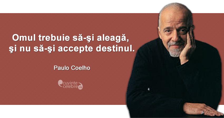 """""""Omul trebuie să-şi aleagă, şi nu să-şi accepte destinul."""" Paulo Coelho"""