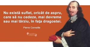 """""""Nu există suflet, oricât de aspru, care să nu cedeze, mai devreme sau mai târziu, în faţa dragostei."""" Pierre Corneille"""