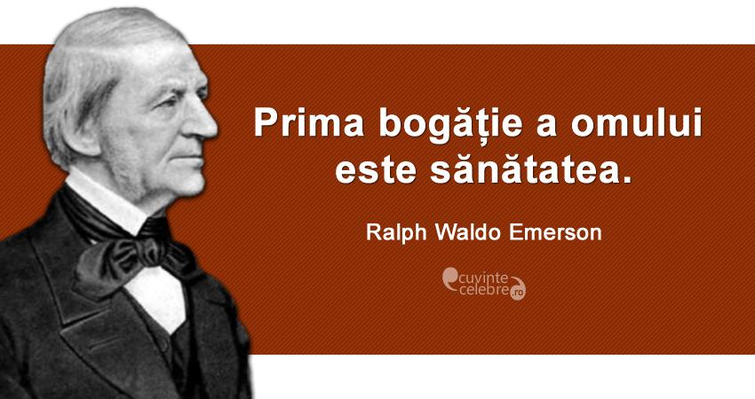 """""""Prima bogăție a omului este sănătatea."""" Ralph Waldo Emerson"""