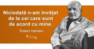 """""""Niciodată n-am învățat de la cei care sunt de acord cu mine."""" Robert Heinlein"""