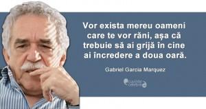 """""""Vor exista mereu oameni care te vor răni, așa că trebuie să ai grijă în cine ai încredere a doua oară."""" Gabriel Garcia Marquez"""