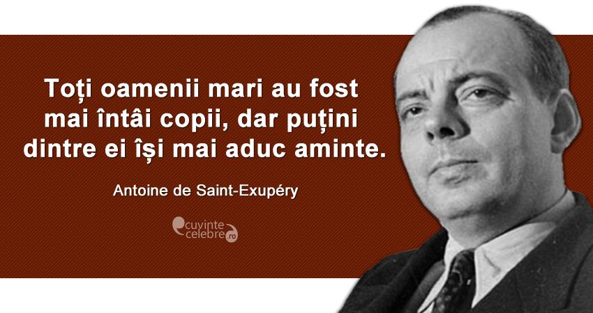"""""""Toți oamenii mari au fost mai întâi copii, dar puțini dintre ei își mai aduc aminte."""" Antoine de Saint-Exupéry"""