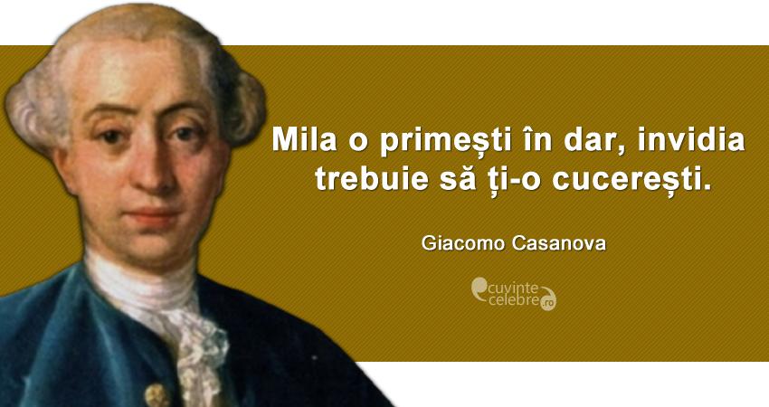 """Mila o primești în dar, invidia trebuie să ți-o cucerești."" Giacomo Casanova"