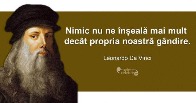 """""""Nimic nu ne înșeală mai mult decât propria noastră gândire."""" Leonardo Da Vinci"""