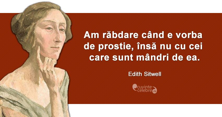 """""""Am răbdare când e vorba de prostie, însă nu cu cei care sunt mândri de ea."""" Edith Sitwell"""