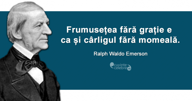 """""""Frumusețea fără grație e ca și cârligul fără momeală."""" Ralph Waldo Emerson"""