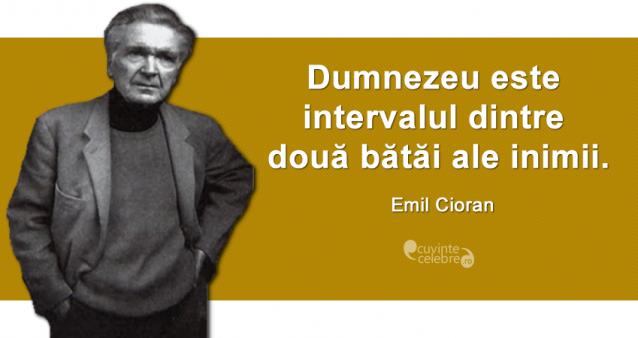 """""""Dumnezeu este intervalul dintre două bătăi ale inimii."""" Emil Cioran"""