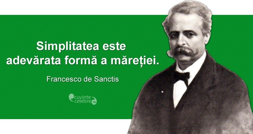 """""""Simplitatea este adevărata formă a măreției."""" Francesco de Sanctis"""