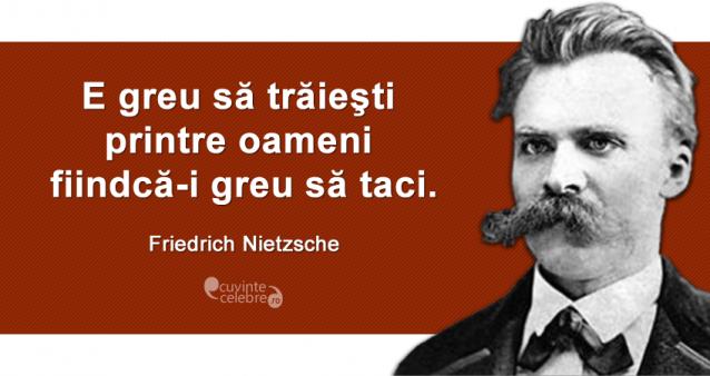"""""""E greu să trăieşti printre oameni fiindcă-i greu să taci."""" Friedrich Nietzsche"""