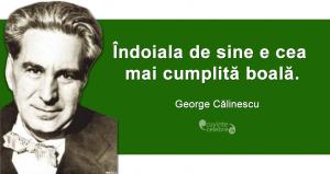 """""""Îndoiala de sine e cea mai cumplită boală."""" George Călinescu"""