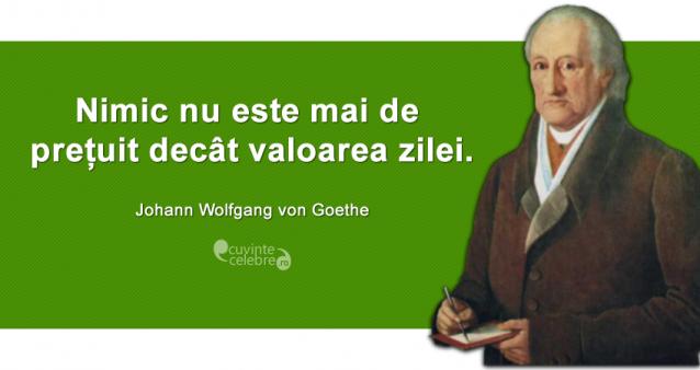 Citaten Goethe : Prețuiește ziua citat de johann wolfgang von goethe
