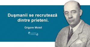 """""""Duşmanii se recrutează dintre prieteni."""" Grigore Moisil"""