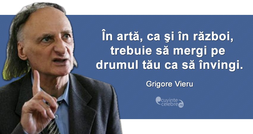 """""""În artă, ca şi în război, trebuie să mergi pe drumul tău ca să învingi."""" Grigore Vieru"""