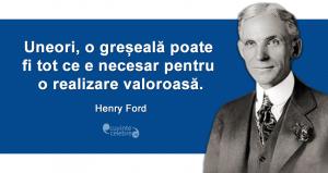"""""""Uneori, o greșeală poate fi tot ce e necesar pentru o realizare valoroasă."""" Henry Ford"""