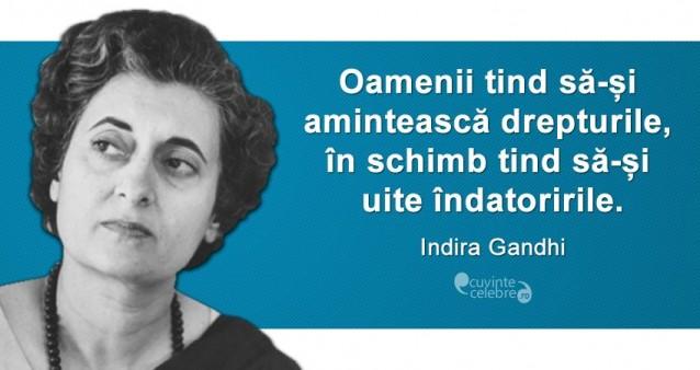 """""""Oamenii tind să-și amintească drepturile, în schimb tind să-și uite îndatoririle."""" Indira Gandhi"""