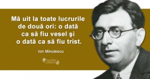 """""""Mă uit la toate lucrurile de două ori: o dată ca să fiu vesel şi o dată ca să fiu trist."""" Ion Minulescu"""