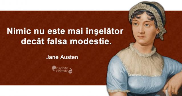"""""""Nimic nu este mai înşelător decât falsa modestie."""" Jane Austen"""