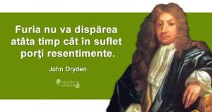 """""""Furia nu va dispărea atâta timp cât în suflet porţi resentimente."""" John Dryden"""
