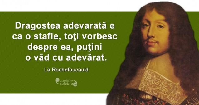 """""""Dragostea adevarată e ca o stafie, toţi vorbesc despre ea, puţini o văd cu adevărat."""" La Rochefoucauld"""