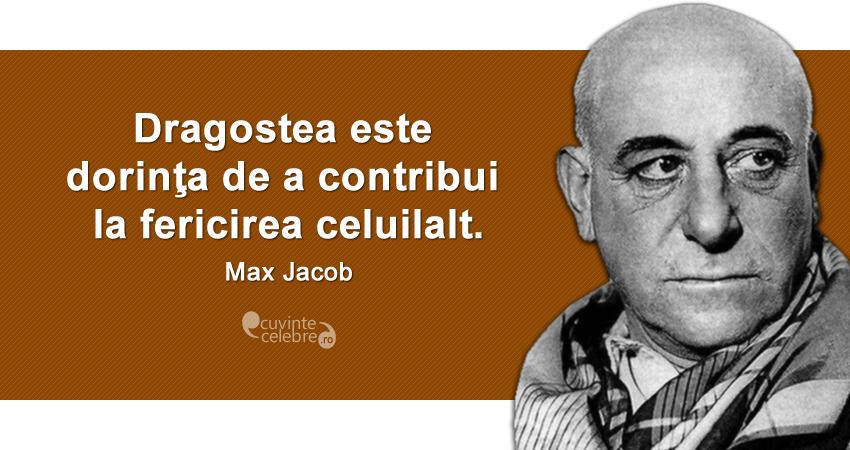 """""""Dragostea este dorinţa de a contribui la fericirea celuilalt."""" Max Jacob"""