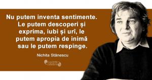 """""""Nu putem inventa sentimente. Le putem descoperi și exprima, iubi și urî, le putem apropia de inimă sau le putem respinge."""" Nichita Stănescu"""