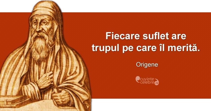 """""""Fiecare suflet are trupul pe care îl merită."""" Origene"""
