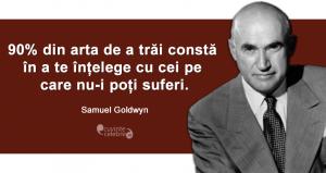 """""""90% din arta de a trăi constă în a te înțelege cu cei pe care nu-i poți suferi."""" Samuel Goldwyn"""