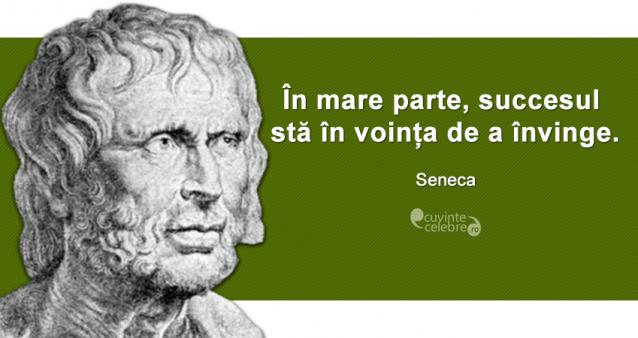 """""""În mare parte, succesul stă în voința de a învinge."""" Seneca"""