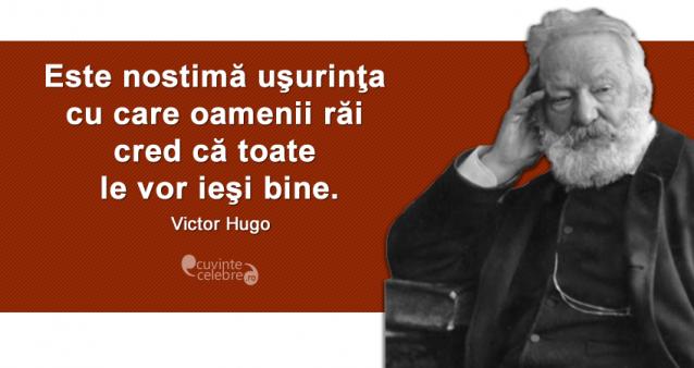 """""""Este nostimă uşurinţa cu care oamenii răi cred că toate le vor ieşi bine."""" Victor Hugo"""