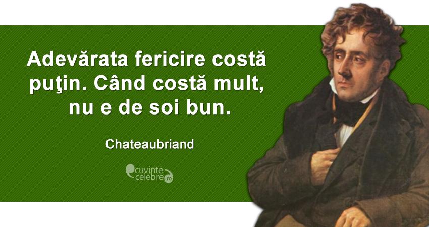 """""""Adevărata fericire costă puţin. Când costă mult, nu e de soi bun."""" Chateaubriand"""
