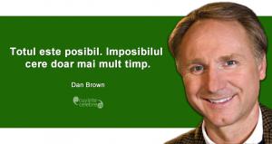 """""""Totul este posibil. Imposibilul cere doar mai mult timp."""" Dan Brown"""