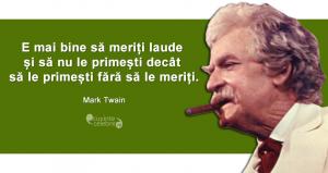 """""""E mai bine să meriți laude și să nu le primești decât să le primești fără să le meriți."""" Mark Twain"""