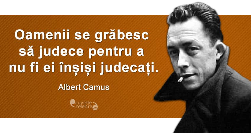 """""""Oamenii se grăbesc să judece pentru a nu fi ei înșiși judecați."""" Albert Camus"""