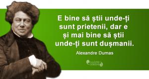 """""""E bine să știi unde-ți sunt prietenii, dar e și mai bine să știi unde-ți sunt dușmanii."""" Alexandre Dumas"""