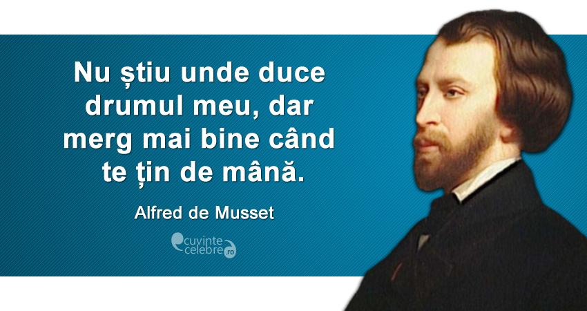 """""""Nu știu unde duce drumul meu, dar merg mai bine când te țin de mână."""" Alfred de Musset"""