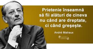 """""""Prietenie înseamnă să fii alături de cineva nu când are dreptate, ci când greşește."""" André Malraux"""