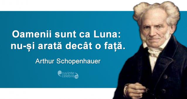"""""""Oamenii sunt ca Luna: nu-și arată decât o față."""" Arthur Schopenhauer"""