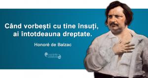 """""""Când vorbești cu tine însuți, ai întotdeauna dreptate."""" Honoré de Balzac"""